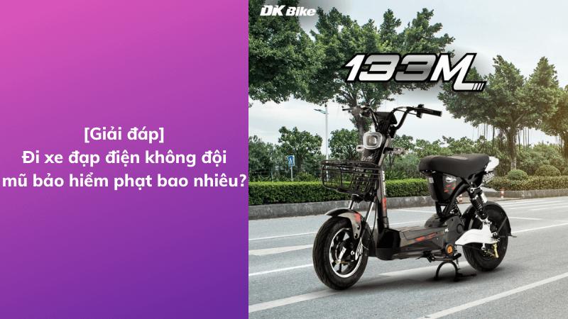 [Giải đáp] Đi xe đạp điện không đội mũ bảo hiểm phạt bao nhiêu